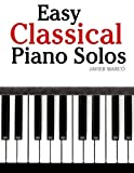 Easy Classical Piano Solos: Featuring music of Bach, Mozart, Beethoven, Brahms and others.