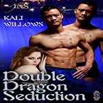Double Dragon Seduction: 1 Night Stand, Book 106 | Kali Willows