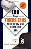 img - for 100 Things Tigers Fans Should Know & Do Before They Die (100 Things...Fans Should Know) book / textbook / text book
