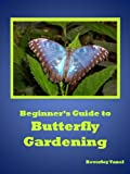 Beginners Guide to Butterfly Gardening: How to Attract Butterflies to Your Garden