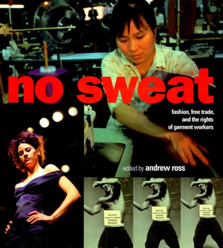 No Sweat: Fashion, Free Trade and the Rights of Workers