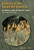 Grasses of the Texas Hill Country: A Field Guide (Louise Lindsey Merrick Natural Environment Series)