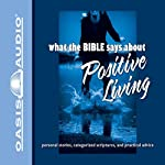 What the Bible Says About Positive Living (       UNABRIDGED) by Oasis Audio Narrated by John Patrick Walsh