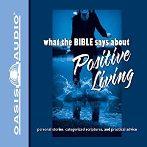 What the Bible Says About Positive Living | [Oasis Audio]