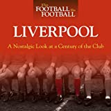 When Football Was Football: Liverpool: A Nostalgic Look at a Century of the Club