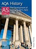 Sally Waller AQA History AS: Unit 1- The Development of Germany, 1871-1925 (Aqa for As)
