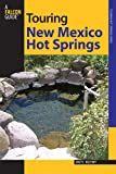 img - for Touring New Mexico Hot Springs, 2nd (Touring Hot Springs) book / textbook / text book