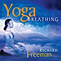 Yoga Breathing: Guided Instructions on the Art of Pranayama Speech by Richard Freeman Narrated by Richard Freeman
