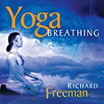 Yoga Breathing: Guided Instructions on the Art of Pranayama | Richard Freeman