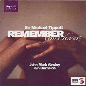 Sir Michael Tippett: Remember Your Lovers