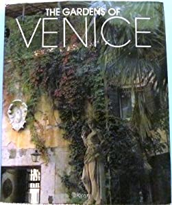 The Gardens of Venice Mary Jane Pool, Alessandro Albrizzi and Ileana Chiappini Di Sorio
