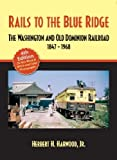 img - for Rails to the Blue Ridge: The Washington and Old Dominion Railroad, 1847-1968 book / textbook / text book