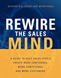 img - for Rewire the Sales Mind, A Guide to Help Sales People Create More Confidence, More Competence, and More Customers. book / textbook / text book