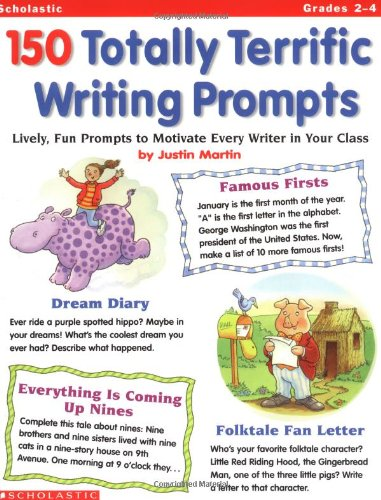 150 Totally Terrific Writing Prompts: Lively, Fun Prompts to Motivate Every Writer in Your Class