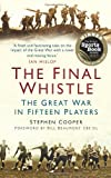 Stephen Cooper The Final Whistle: The Great War in Fifteen Players