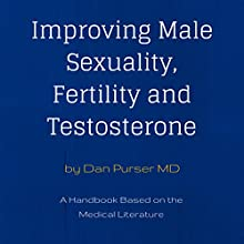 Improving Male Sexuality, Fertility and Testosterone (       UNABRIDGED) by Dr. Dan Purser Narrated by Dan Purser, MD