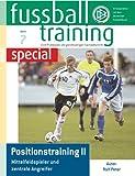 Fußballtraining special 7: Positionstraining II - Mittelfeldspieler und zentrale Angreifer