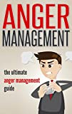 Anger Management: The Ultimate Anger Management Guide - Overcome Anger, Improve Your Relationships And Master Your Emotions (Special Bonus Included) (anger ... depression and anxiety, food addiction)
