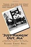 &quot;Just Hangin Out, Ma&quot;: Anecdotes and Tales from the Old Neighborhood, Lawrence - My Hometown