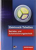 Elektronik Tabellen Betriebs- und Automatisierungstechnik: 1. Auflage, 2014, korrigierter Nachdruck