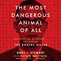 The Most Dangerous Animal of All: Searching for My Father…and Finding the Zodiac Killer (       UNABRIDGED) by Gary L. Stewart, Susan Mustafa Narrated by Gary L. Stewart