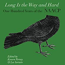 Long Is the Way and Hard: One Hundred Years of the NAACP (       UNABRIDGED) by Kevern Verney, Lee Sartain, Adam Fairclough Narrated by Marcus D. Durham