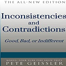 Inconsistencies and Contradictions: Good, Bad, or Indifferent (       UNABRIDGED) by Pete Geissler Narrated by Bruce T. Harvey