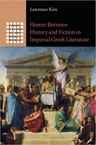 Homer between History and Fiction in Imperial Greek Literature (Greek Culture in the Roman World)