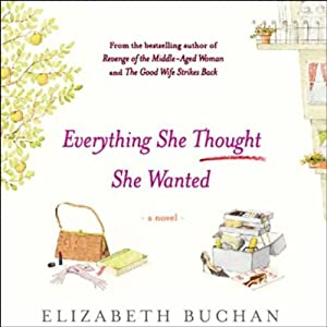 Everything She Thought She Wanted: A Novel | [Elizabeth Buchan]