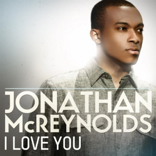 51COgDDG8GL Friday Tunes: Jonathan McReynolds I Love You (@jonmcreynolds)