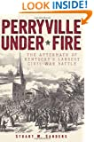 Perryville Under Fire: The Aftermath of Kentucky's Largest Civil War Battle