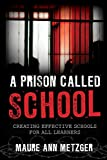 A Prison Called School: Creating Effective Schools for All Learners