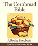 The Cornbread Bible: A Recipe Storybook