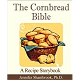 The Cornbread Bible: A Recipe Storybook ~ Jennifer Shambrook