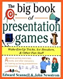 The Big Book of Presentation Games: Wake-Em-Up Tricks, Icebreakers, and Other Fun Stuff