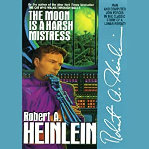 The Moon Is a Harsh Mistress | [Robert A. Heinlein]