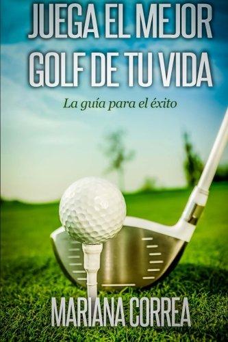 Juega el Mejor Golf de tu Vida: La guia para el exito