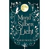 """MondSilberLicht (MondLichtSaga Band 1)von """"Marah Woolf"""""""