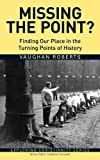 Missing the Point?: Finding Our Place in the Turning Points of History (Exploring Christianity Series)