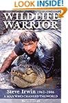 Wildlife Warrior: Steve Irwin 1962-20...