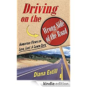Driving on the Wrong Side of the Road: Humorous Views On Love, Lust, & Lawncare