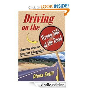 Amazon.com: Driving on the Wrong Side of the Road: Humorous Views On Love, Lust, & Lawncare eBook: Diana Estill: Kindle Store