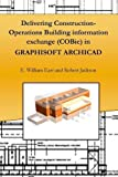 img - for Delivering Construction-Operations Building information exchange (COBie) in GRAPHISOFT ARCHICAD book / textbook / text book