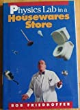 Physics Lab in a Housewares Store (Physical Science Labs) by Friedhoffer, Bob, Friedhoffer, Robert (1996) Library Binding