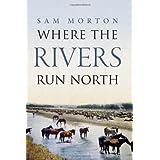Where the Rivers Run North ~ Sam Morton