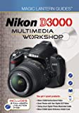 Nikon D3000 Multimedia Workshop [With Quick Reference Cards and 2 DVDs] (Magic Lantern Guides Multimedia Workshop)