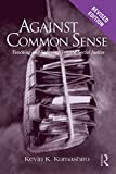 Against Common Sense: Teaching and Learning Toward Social Justice, Revised Edition (Reconstructing the Public Sphere in Curriculum Studies)