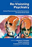 Re-Visioning Psychiatry: Cultural Phenomenology, Critical Neuroscience, and Global Mental Health
