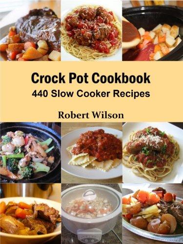 Crock Pot Cookbook: 440 Slow Cooker Recipes