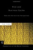 Risk and Business Cycles: New and Old Austrian Perspectives (Routledge Foundations of the Market Economy)